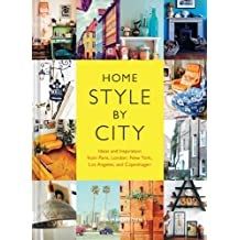 Home Style by City: Ideas and Inspiration from Paris, London, New York, Los Angeles, and Copenhagen