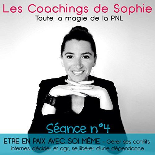 Les Coachings de Sophie 4 Être en Paix avec Soi Meme