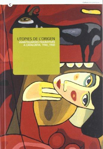 Utopies de l'origen. Avantguardes figuratives a Catalunya 1947-1960. De l'11 de juliol al 28 de setembre del 2006. Palau Moja (Barcelona)