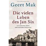 Die vielen Leben des Jan Six: Geschichte einer Amsterdamer Dynastie