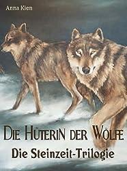 Die Hüterin der Wölfe - Die Steinzeit-Trilogie: Alle drei Bände in einem
