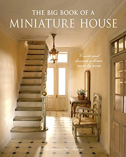 The Big Book of a Miniature House: Create and Decorate a House, Room by Room por Christine-Lea Frisoni