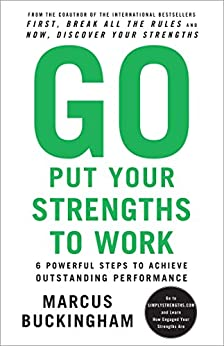Go Put Your Strengths to Work: 6 Powerful Steps to Achieve Outstanding Performance (English Edition) par [Buckingham, Marcus]