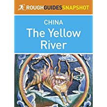 The Yellow River Rough Guides Snapshot China (includes Ningxia, Inner Mongolia, Shanxi, Shaanxi, Xi'an and Henan) (Rough Guide to...)