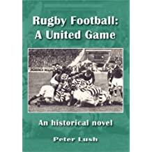 Rugby Football: A United Game: An Historical Novel