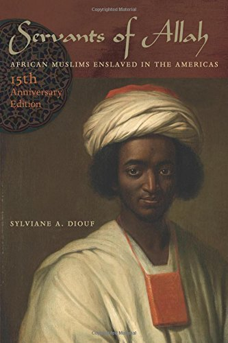 Servants of Allah: African Muslims Enslaved in the Americas, 15th Anniversary Edition by Diouf, Sylviane(October 4, 2013) Paperback