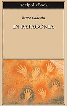 In Patagonia (Opere di Bruce Chatwin) di [Chatwin, Bruce]