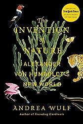 The Invention of Nature: Alexander von Humboldt's New World