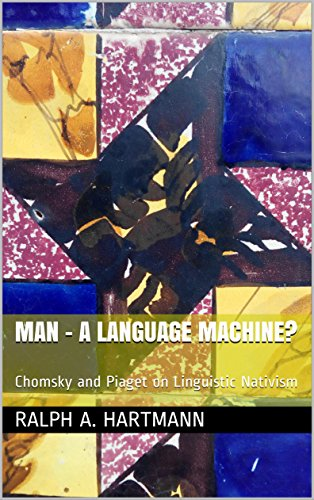 man-a-language-machine-chomsky-and-piaget-on-linguistic-nativism-english-edition
