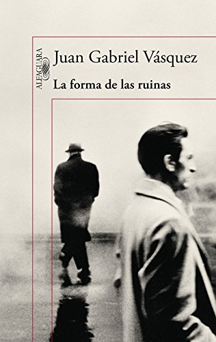 La forma de las ruinas (HISPANICA) por Juan Gabriel Vásquez