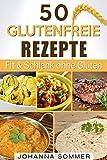 50 glutenfreie Rezepte: Weizenwampe Adé dank glutenfreier Ernährung (Das Rezeptbuch zur 30-Tage-Weizenfrei-Diät)