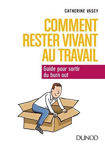 Comment rester vivant au travail : Guide pour sortir du burn out (Hors collection)