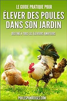 Poules pondeuses: Le guide pratique pour ELEVER DES POULES DANS SON JARDIN: Destiné à tous les éleveurs amateurs par [TONCAS, Amelie]