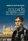 Soldado de tierra y mar: Pablo Morillo, el Pacificador (Clío crónicas de la historia)
