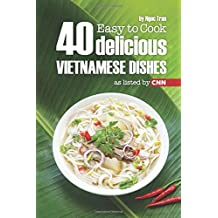 EASY TO COOK: 40 DELICIOUS VIETNAMESE DISHES AS LISTED BY CNN