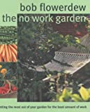 The No-Work Garden: Getting the Most Out of Your Garden for the Least Amount of Work