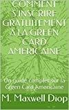 COMMENT S'INSCRIRE GRATUITEMENT  A LA GREEN CARD AMERICAINE: Un guide complet sur la Green Card Americaine...