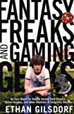 Fantasy Freaks and Gaming Geeks: An Epic Quest for Reality Among Role Players, Online Gamers, and Other Dwellers of Imaginary Realms by Ethan Gilsdorf (2009-10-30)