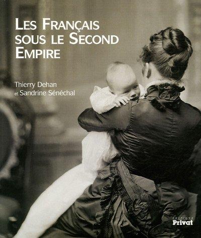Les Français sous le Second Empire par Thierry Dehant, Sandrine Sénéchal
