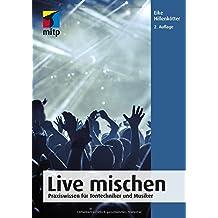 Live mischen: Praxiswissen für Tontechniker und Musiker (mitp Anwendungen)