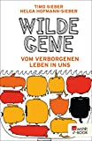 Wilde Gene: Vom verborgenen Leben in uns
