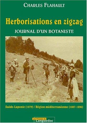 Herborisations en Zigzag. Journal d'un Botaniste. Suède-Laponie (1879), région méditerranéenne (1887-1896)