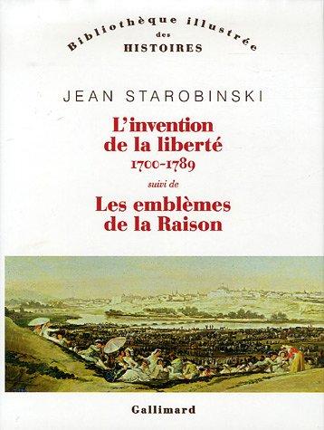 L'invention de la liberté 1700-1789 suivi de : 1789 Les emblèmes de la raison par Jean Starobinski