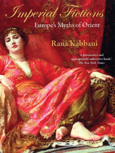 Imperial Fictions: Europe's Myths of Orient