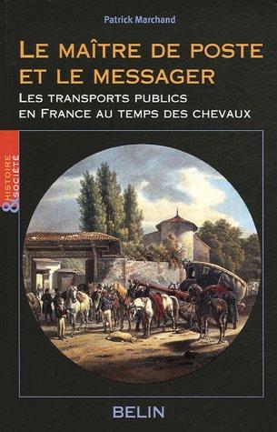 le-maitre-de-poste-et-le-messager-une-histoire-du-transport-public-en-france-au-temps-du-cheval-1700