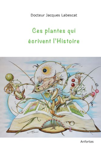 Ces plantes qui crivent l'Histoire