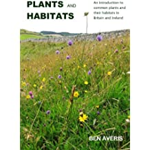 Plants and Habitats: An Introduction to Common Plants and Their Habitats in Britain and Ireland