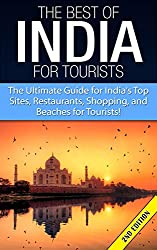 The Best of India for Tourists 2nd Edition: The Ultimate Guide for India's Top Site, Restaurants, Shopping and Beaches for Tourists      DOWNLOAD YOUR COPY TODAY AND RECEIVE A FREE BONUS RIGHT AFTER THE CONCLUSION!   Planning a trip to India ...
