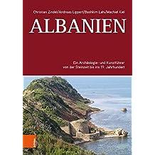 Albanien: Ein Archäologie- und Kunstführer von der Steinzeit bis ins 19. Jahrhundert