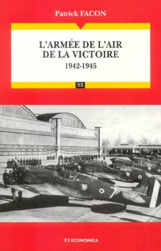 L'armée de l'air de la victoire : 1942-1945 Les Grandes Batailles