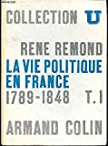 LA VIE POLITIQUE EN FRANCE DEPUIS 1789: TOME I: 1789-1848.