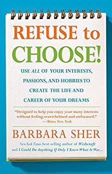 Refuse To Choose!:Use All of Your Interests, Passions, and Hobbies to Create the Life and Career of Your Dreams di [Sher, Barbara]