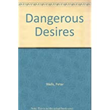 Dangerous Desires by Peter Wells (1995-01-30)