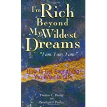 I'm Rich Beyond My Wildest Dreams: How to Get Everything You Want in Life