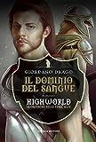 Il dominio del sangue. Highworld. Le cronache delle Terre Alte: 1