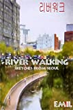 RIVER WALKING: SKETCHES FROM SEOUL