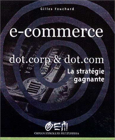 E-commerce dotcorps & dotcoms - La stratégie gagnante par Gilles Fouchard