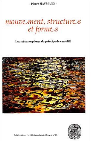 Mouvement structures et formes : Les métamorphoses du principe de causalité