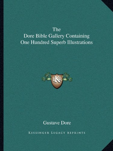 The Dore Bible Gallery Containing One Hundred Superb Illustrations
