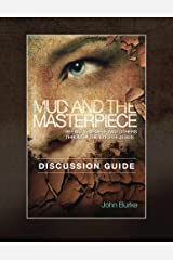 Mud and the Masterpiece Discussion Guide Paperback