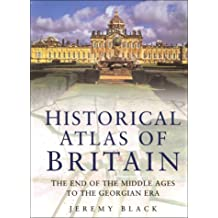 Historical Atlas of Great Britain: The End of the Middle Ages to the Georgian Era