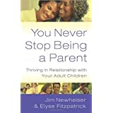 You Never Stop Being a Parent: Thriving in Relationship With Your Adult Children by Elyse Fitzpatrick (2010-06-15)