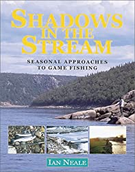 Shadows in the Stream: Seasonal Approaches to Game Fishing