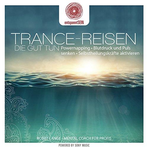 Entspanntsein - Trance-Reisen Die Gut Tun (Powernapping / Blutdruck Und Puls Senken / Selbstheilungskräfte Aktivieren)