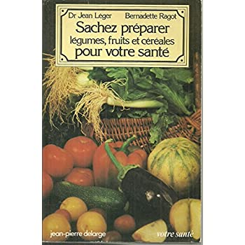 Sachez préparer légumes, fruits et céréales pour votre santé