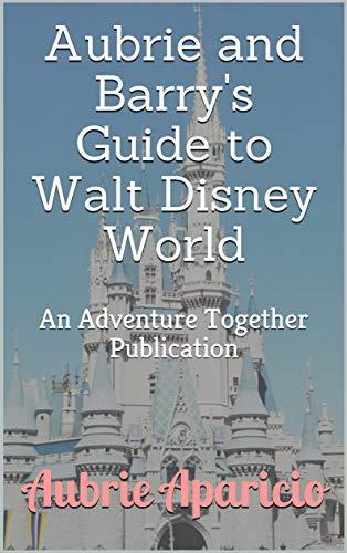 Aubrie and Barry's Guide to Walt Disney World: An Adventure Together Publication (English Edition)